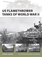 US Flamethrower Tanks of World War II ebook by Steven J. Zaloga,Richard Chasemore