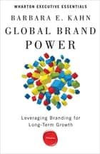 Global Brand Power - Leveraging Branding for Long-Term Growth ebook by Barbara E. Kahn