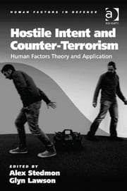 Hostile Intent and Counter-Terrorism - Human Factors Theory and Application ebook by Dr Glyn Lawson,Dr Alex Stedmon