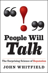 People Will Talk - The Surprising Science of Reputation ebook by John Whitfield