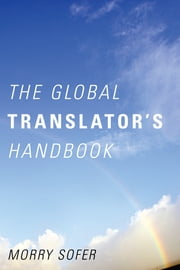 The Global Translator's Handbook ebook by Morry Sofer