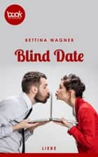 Blind Date - booksnacks (Kurzgeschichte, Liebe) ebook by Bettina Wagner
