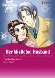 HER MISTLETOE HUSBAND (Harlequin Comics) - Harlequin Comics ebook by Takako Hashimoto,Renee Roszel