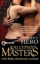 Nobody's Hero (Rescue Me Saga #2) ebook by Kallypso Masters