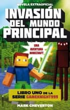 Invasión del mundo principal - Una aventura Minecraft ebook by Mark Cheverton, Elia Maqueda
