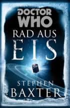 Doctor Who: Rad aus Eis ebook by Stephen Baxter, Claudia Kern