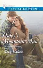 Haley's Mountain Man ebook by Tracy Madison