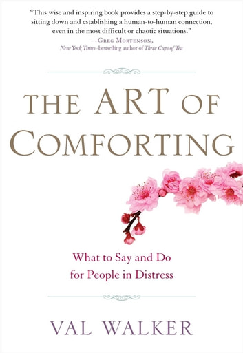 The Art of Comforting - What to Say and Do for People in Distress ebook by Val Walker
