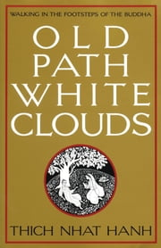 Old Path White Clouds - Walking in the Footsteps of the Buddha ebook by Thich Nhat Hanh,Nguyen Thi Hop,Mobi Ho
