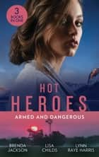 Hot Heroes: Armed And Dangerous: Bane (The Westmorelands) / Beauty and the Bodyguard / Captive but Forbidden ebook by Brenda Jackson, Lisa Childs, Lynn Raye Harris