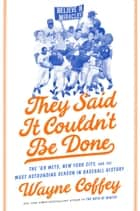 They Said It Couldn't Be Done - The '69 Mets, New York City, and the Most Astounding Season in Baseball History ebook by Wayne Coffey