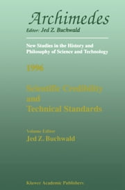 Scientific Credibility and Technical Standards in 19th and early 20th century Germany and Britain - In 19th and Early 20th Century Germany and Britain ebook by Jed Z. Buchwald