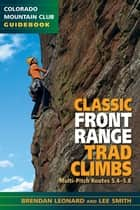 Classic Front Range Trad Climbs - Multi-Pitch Routes 5.4-5.8 ebook by Brendan Leonard