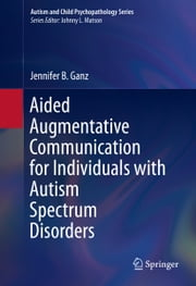 Aided Augmentative Communication for Individuals with Autism Spectrum Disorders ebook by Jennifer B. Ganz