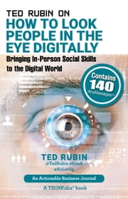Ted Rubin on How to Look People in the Eye Digitally - Bringing In-Person Social Skills to the Digital World ebook by Rubin,Ted