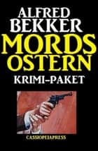 Mords-Ostern: Krimi-Paket ebook by Alfred Bekker
