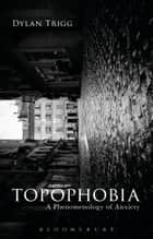 Topophobia ebook by Dylan Trigg