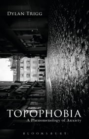 Topophobia - A Phenomenology of Anxiety ebook by Dylan Trigg