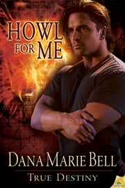 Howl for Me ebook by Dana Marie Bell