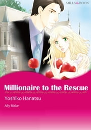 Millionaire to the Rescue (Mills & Boon Comics) - Mills & Boon Comics ebook by Ally Blake, Yoshiko Hanatsu