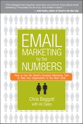 Email Marketing By the Numbers - How to Use the World's Greatest Marketing Tool to Take Any Organization to the Next Level ebook by Chris Baggott