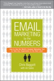 Email Marketing By the Numbers - How to Use the World's Greatest Marketing Tool to Take Any Organization to the Next Level ebook by Chris Baggott,Ali Sales