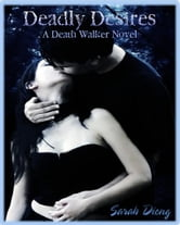 Deadly Desires (A Death Walker Novel-Book Two) ebook by Sarah Dieng