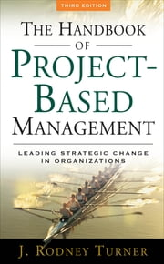 The Handbook of Project-based Management - Leading Strategic Change in Organizations ebook by J. Rodney Turner