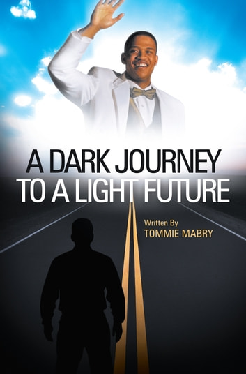 A Dark Journey to a Light Future ebook by Tommie Mabry