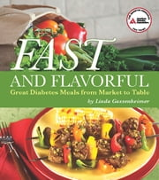 Fast and Flavorful - Great Diabetes Meals from Market to Table ebook by Linda Gassenheimer