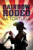 Rainbow Rodeo ebook by BA Tortuga