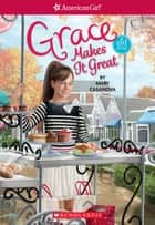 Grace Makes It Great (American Girl: Girl of the Year 2015, Book 3) ebook by Mary Casanova, Sarah Davis