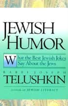 Jewish Humor - What the Best Jewish Jokes Say About the Jews ebook by Joseph Telushkin