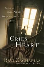 Cries of The Heart eBook by Ravi Zacharias