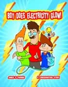 Boy Does Electricity Glow!: A Conservation Story - Conservation, #3 ebook by James Thomas