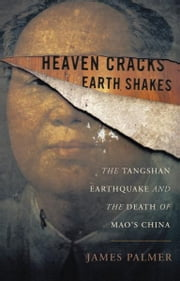 Heaven Cracks, Earth Shakes - The Tangshan Earthquake and the Death of Mao's China ebook by James Palmer