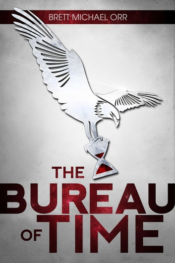 The Bureau of Time ebook by Brett Michael Orr