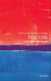 The Cell: A Very Short Introduction ebook by Terence Allen,Graham Cowling