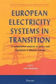European Electricity Systems in Transition - A comparative analysis of policy and regulation in Western Europe ebook by A. Midttun