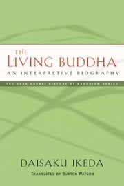 The Living Buddha - An Interpretive Biography ebook by Daisaku Ikeda,Burton Watson