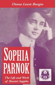 Sophia Parnok - The Life and Work of Russia's Sappho ebook by Diana L. Burgin