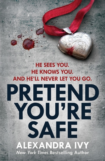 Pretend You're Safe - A gripping thriller of page-turning suspense ebook by Alexandra Ivy