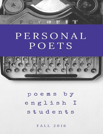 Personal Poets: Fall 2016 ebook by Person High School English I Students