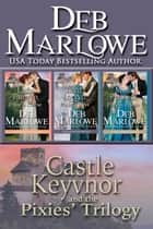 Castle Keyvnor and the Pixies' Trilogy ebook by Deb Marlowe