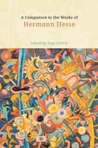 A Companion to the Works of Hermann Hesse ebook by Ingo Cornils