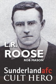 L.R. Roose: Sunderland afc Cult Hero ebook by Rob Mason