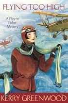 Flying Too High - Phryne Fisher's Murder Mysteries 2 ebook by Kerry Greenwood