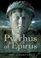 Pyrrhus of Epirus ebook by Champion, Jeff