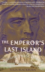 The Emperor's Last Island - A Journey to St. Helena ebook by Julia Blackburn