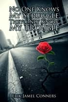 No One Knows My Struggle, They Only Know My Trouble ebook by